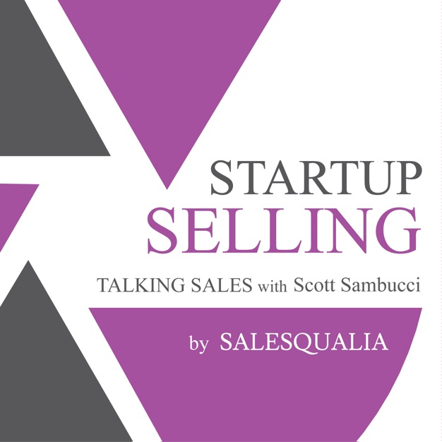 Startup Selling- Talking Sales with Scott Sambucci podcast